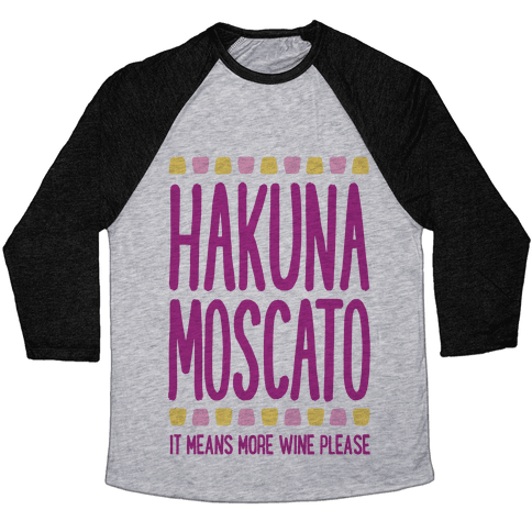 Hakuna Moscato (More Wine Please) Baseball Tee