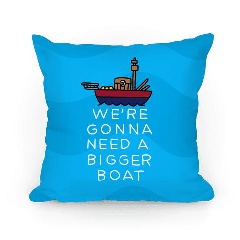 We're Gonna Need a Bigger Boat Pillow