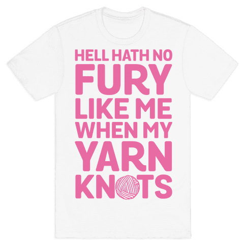 Hell Hath No Fury Like Me When My Yarn Knots Mens T-Shirt