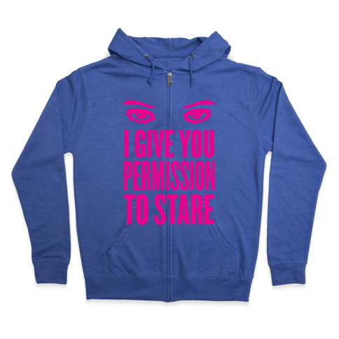 I Give You Permission To Stare Zip Hoodie
