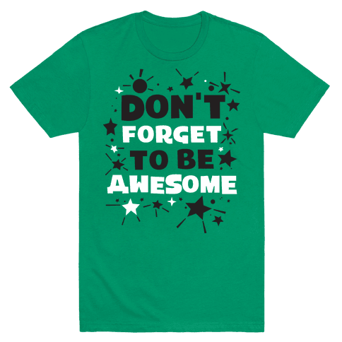 Don't Forget To Be Awesome Mens T-Shirt