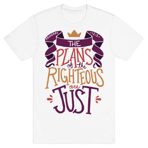 The Plans Of The Righteous Are Just Mens T-Shirt