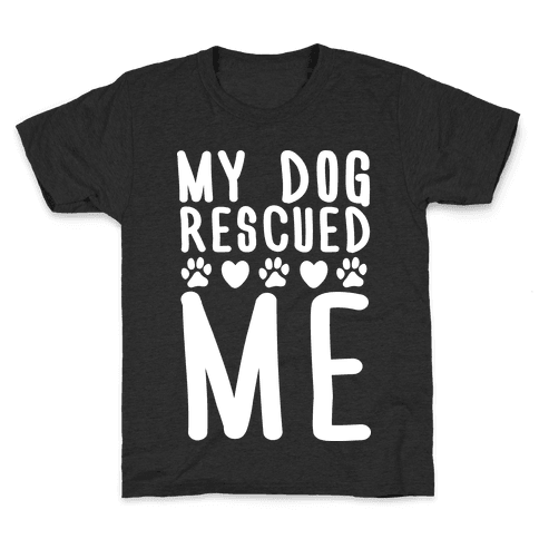 My Dog Rescued Me Kids T-Shirt