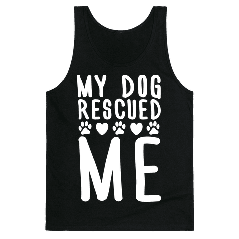My Dog Rescued Me Tank Top
