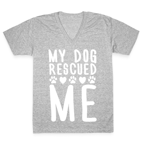 My Dog Rescued Me V-Neck Tee Shirt