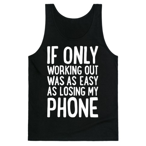 If Only Working Out Were As Easy As Losing My Phone Tank Top