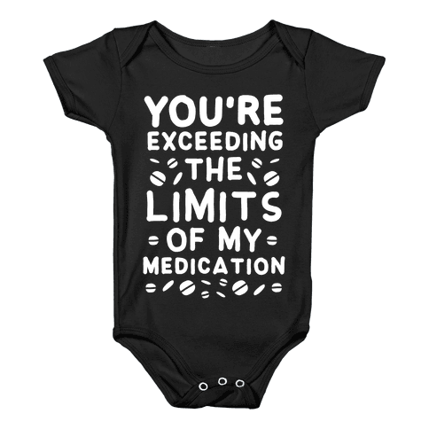 You're Exceeding The Limits of My Medication Baby Onesy