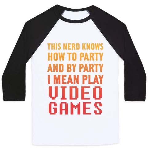 This Nerd Knows How To Party And By Party I Mean Play Video Games Baseball Tee