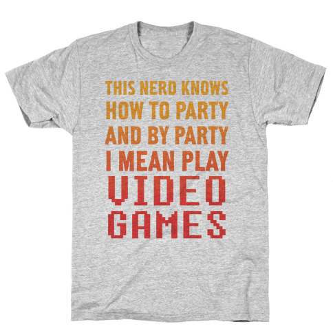 This Nerd Knows How To Party And By Party I Mean Play Video Games Mens T-Shirt