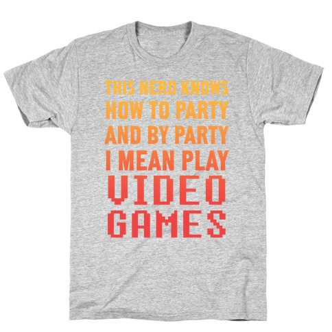 This Nerd Knows How To Party And By Party I Mean Play Video Games T-Shirt