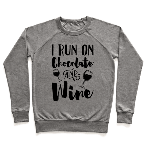 I Run On Chocolate And Wine Pullover