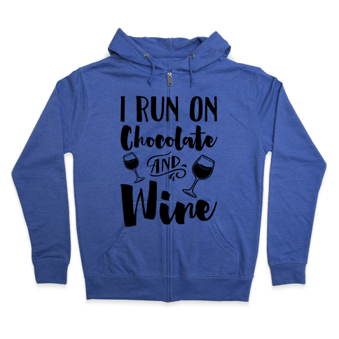 I Run On Chocolate And Wine Zip Hoodie