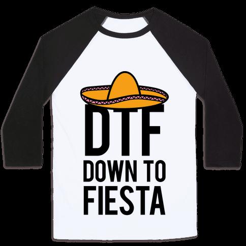 DTF (Down To Fiesta) Baseball Tee