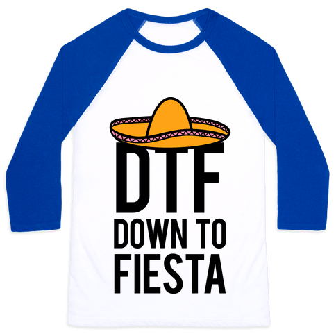 DTF (Down To Fiesta) Baseball Tee