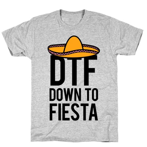 DTF (Down To Fiesta) T-Shirt
