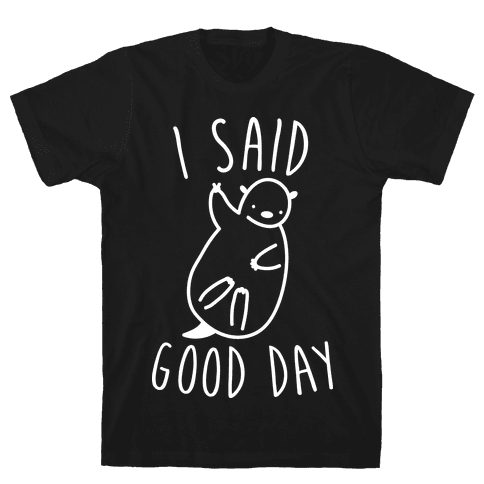 I Said Good Day Otter Mens T-Shirt
