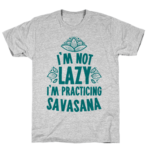 i'm not lazy i'm practicing savasana  tshirt  human