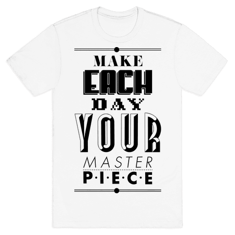 Make Each Day Your Masterpiece Mens T-Shirt