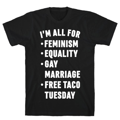 I'm All For Feminism Equality Gay Marriage Free Taco Tuesday Mens T-Shirt