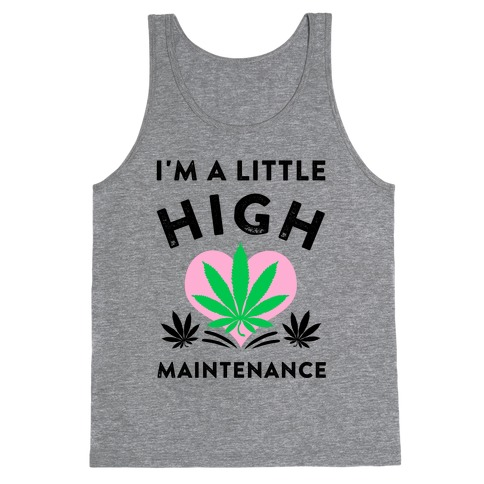 I'm a Little High Maintenance Tank Top