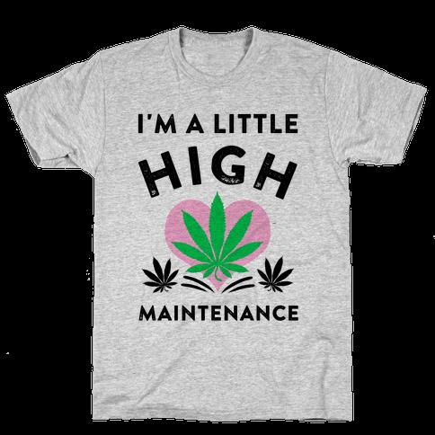 I'm a Little High Maintenance Mens T-Shirt