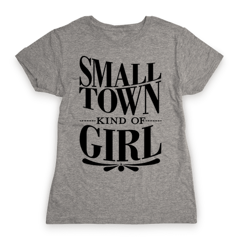 Small Town Kind Of Girl Womens T-Shirt