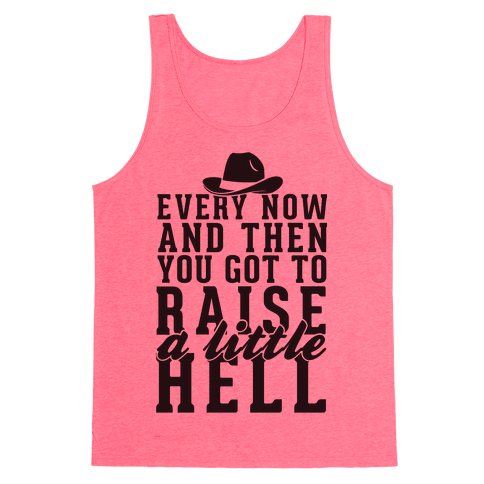 Every Now And Then You Got To Raise A Little Hell Tank Top
