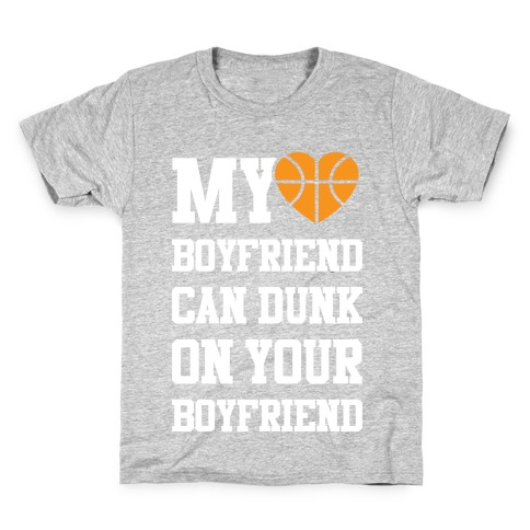 My Boyfriend Can Dunk On Your Boyfriend Kids T-Shirt