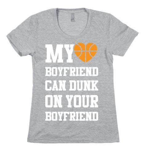 My Boyfriend Can Dunk On Your Boyfriend Womens T-Shirt