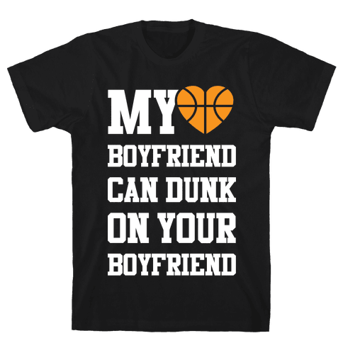 My Boyfriend Can Dunk On Your Boyfriend Mens T-Shirt