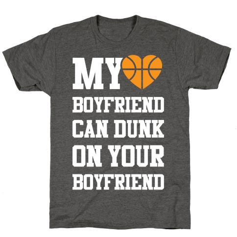 My Boyfriend Can Dunk On Your Boyfriend T-Shirt