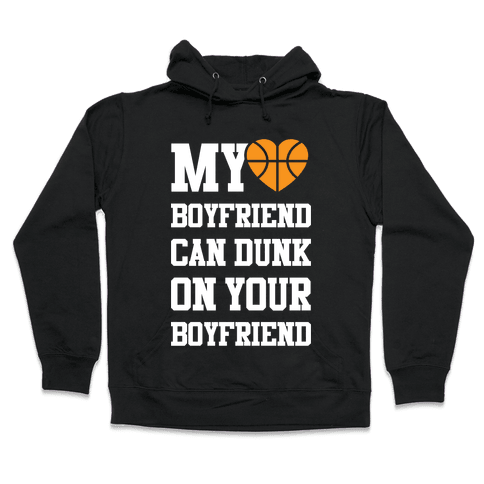 My Boyfriend Can Dunk On Your Boyfriend Hooded Sweatshirt