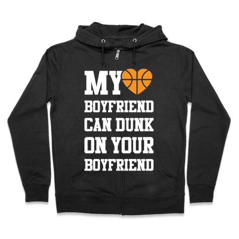 My Boyfriend Can Dunk On Your Boyfriend Zip Hoodie