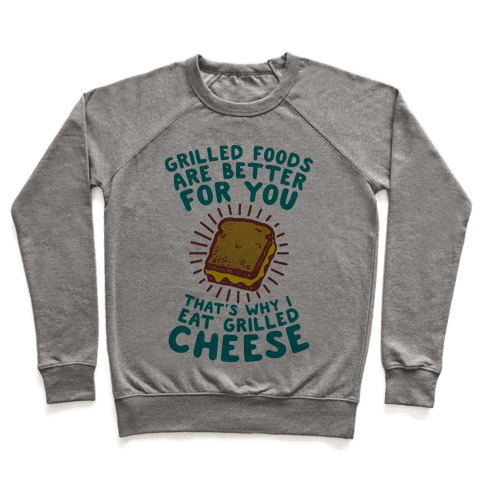 Grilled Foods Are Better for You Which is Why I Eat Grilled Cheese Pullover