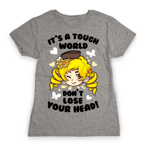 It's A Tough World Don't Lose Your Head Womens T-Shirt