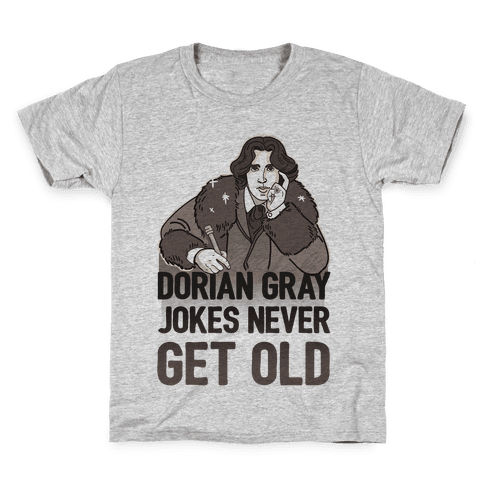 Dorian Gray Jokes Never Get Old Kids T-Shirt