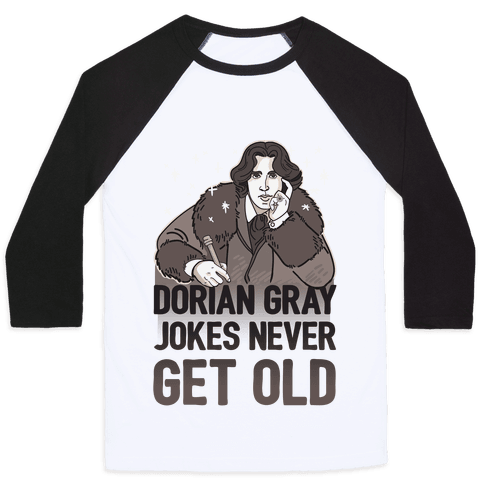 Dorian Gray Jokes Never Get Old Baseball Tee