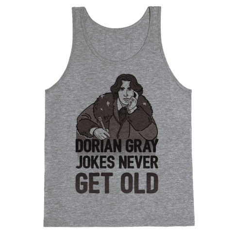 Dorian Gray Jokes Never Get Old Tank Top