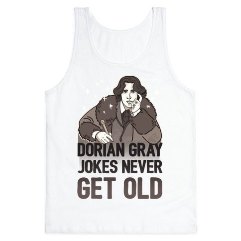 Dorian Gray Jokes Never Get Old Tank Top