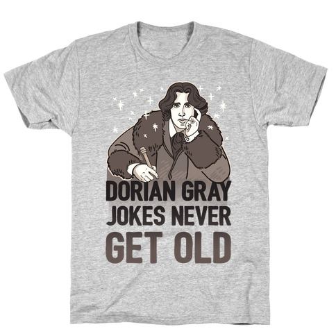 Dorian Gray Jokes Never Get Old T-Shirt