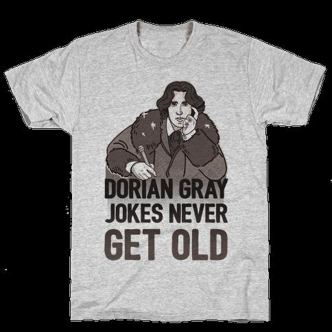 Dorian Gray Jokes Never Get Old Mens T-Shirt