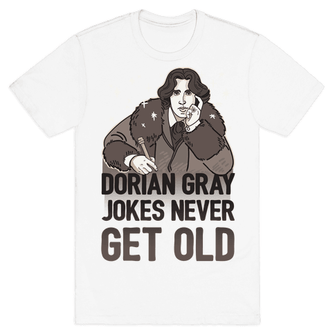 Dorian Gray Jokes Never Get Old Mens T-Shirt