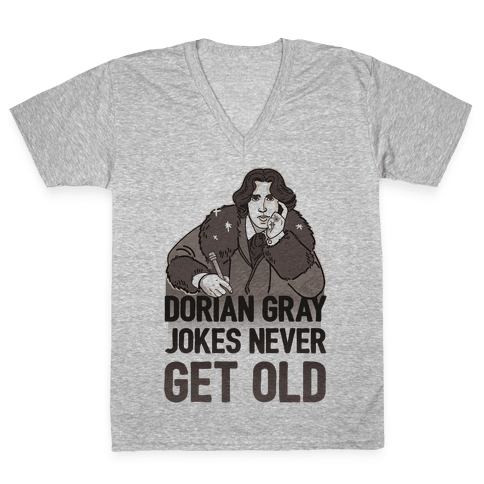 Dorian Gray Jokes Never Get Old V-Neck Tee Shirt