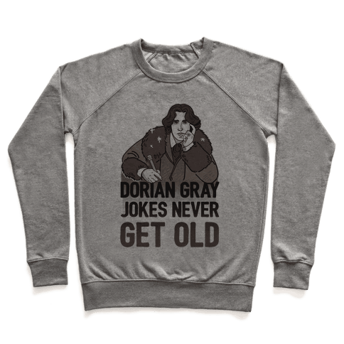Dorian Gray Jokes Never Get Old Pullover
