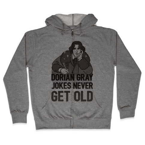Dorian Gray Jokes Never Get Old Zip Hoodie
