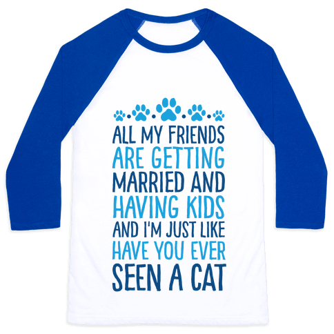 All My Friends Are Getting Married And I Just Love Cats Baseball Tee