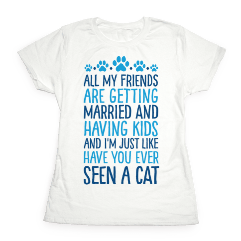 All My Friends Are Getting Married And I Just Love Cats Womens T-Shirt