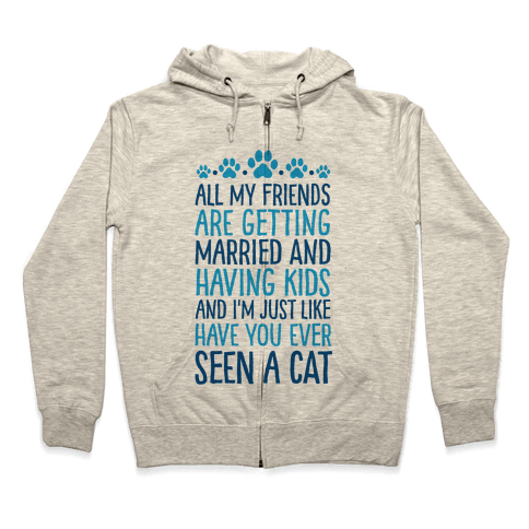 All My Friends Are Getting Married And I Just Love Cats Zip Hoodie