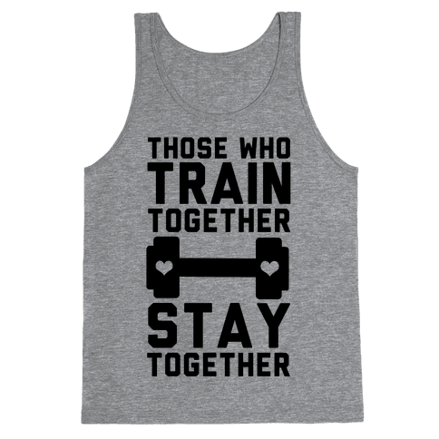 Those Who Train Together Stay Together Tank Top