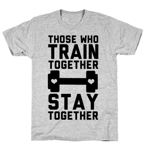 Those Who Train Together Stay Together Mens/Unisex T-Shirt
